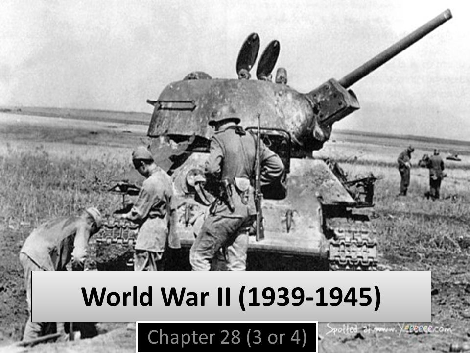 World War II (1939-1945) Chapter 28 (3 or 4)