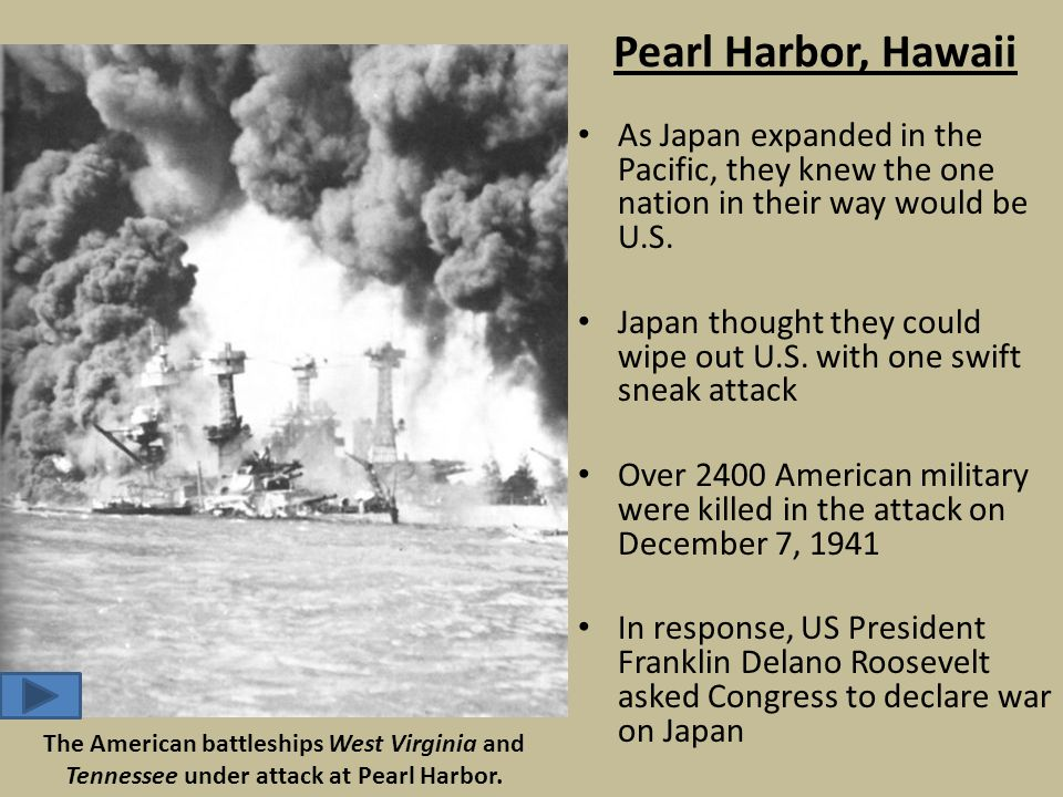 Pearl Harbor, Hawaii As Japan expanded in the Pacific, they knew the one nation in their way would be U.S.