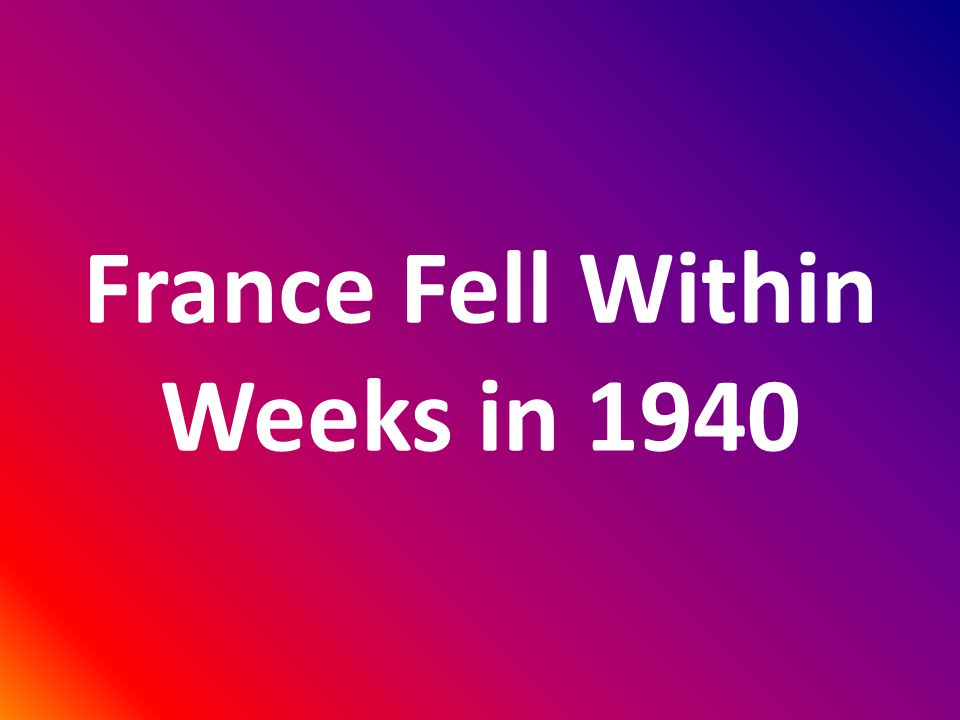 France Fell Within Weeks in 1940