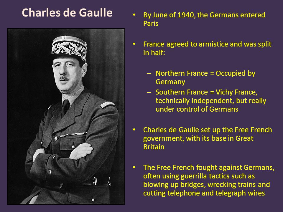 Charles de Gaulle By June of 1940, the Germans entered Paris