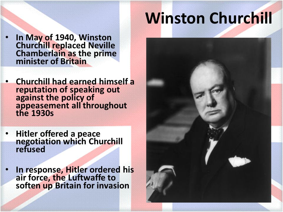 Winston Churchill In May of 1940, Winston Churchill replaced Neville Chamberlain as the prime minister of Britain.