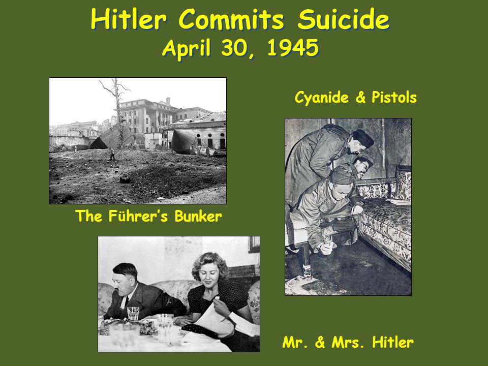 Hitler Commits Suicide April 30, 1945