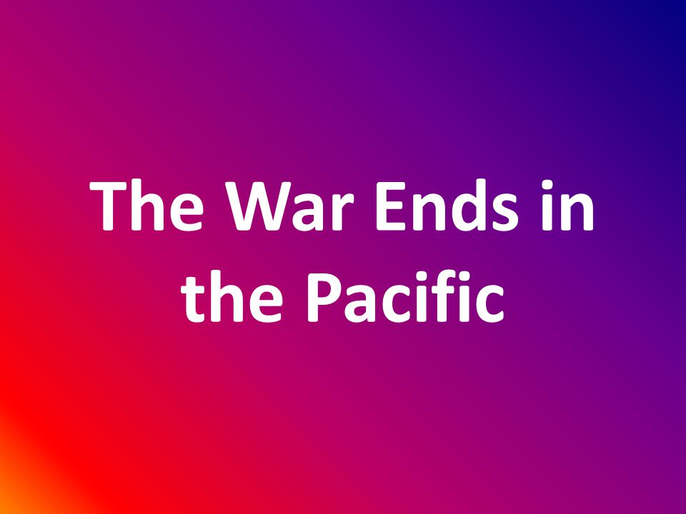 The War Ends in the Pacific