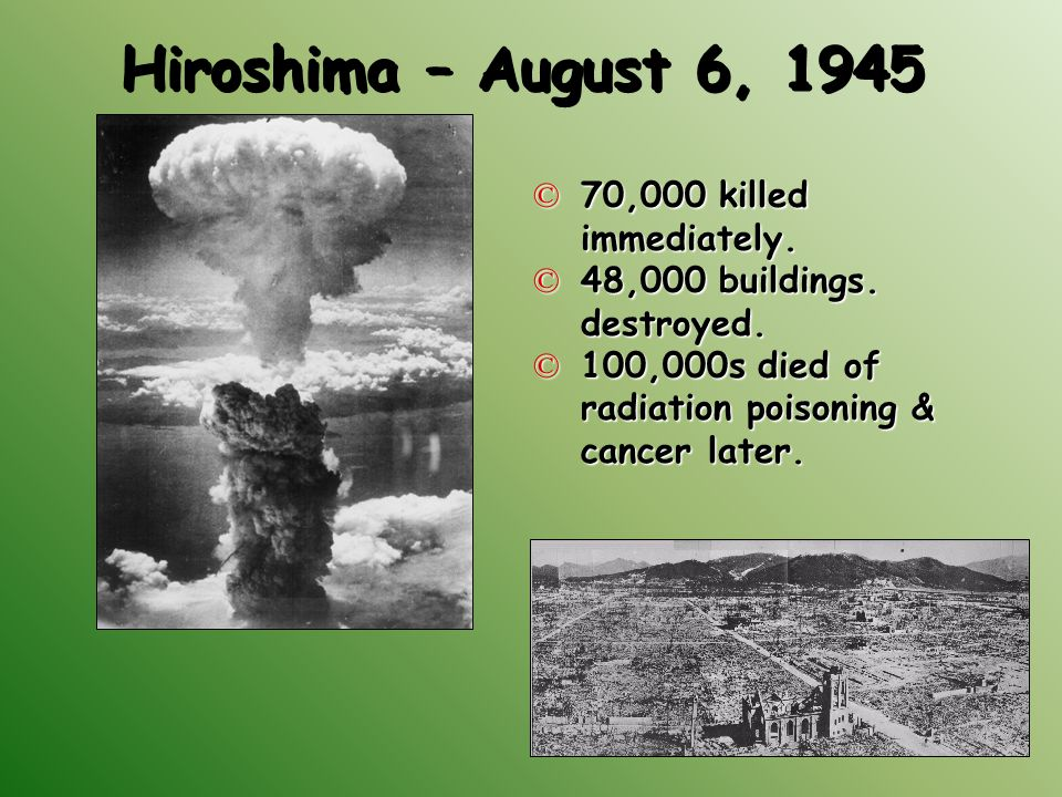 Hiroshima – August 6, 1945 70,000 killed immediately.