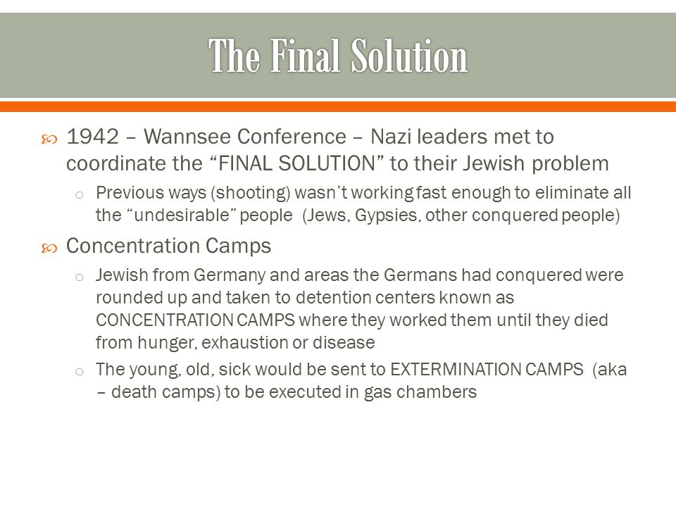 The Final Solution 1942 – Wannsee Conference – Nazi leaders met to coordinate the FINAL SOLUTION to their Jewish problem.