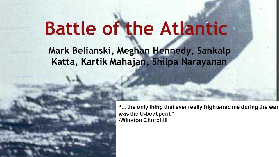 Battle of the Atlantic Mark Belianski, Meghan Hennedy, Sankalp Katta, Kartik Mahajan, Shilpa Narayanan.