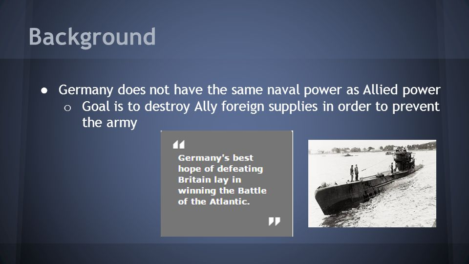 Background Germany does not have the same naval power as Allied power