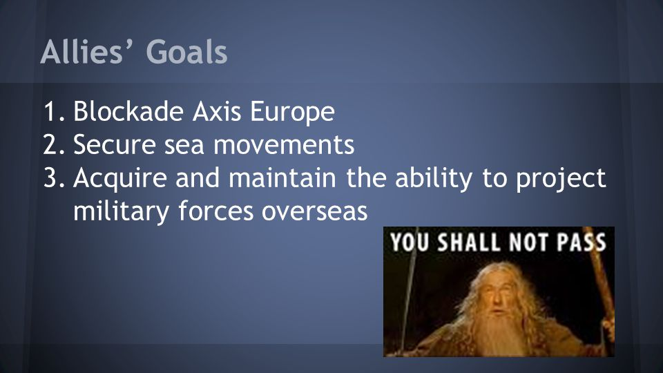 Allies' Goals Blockade Axis Europe Secure sea movements