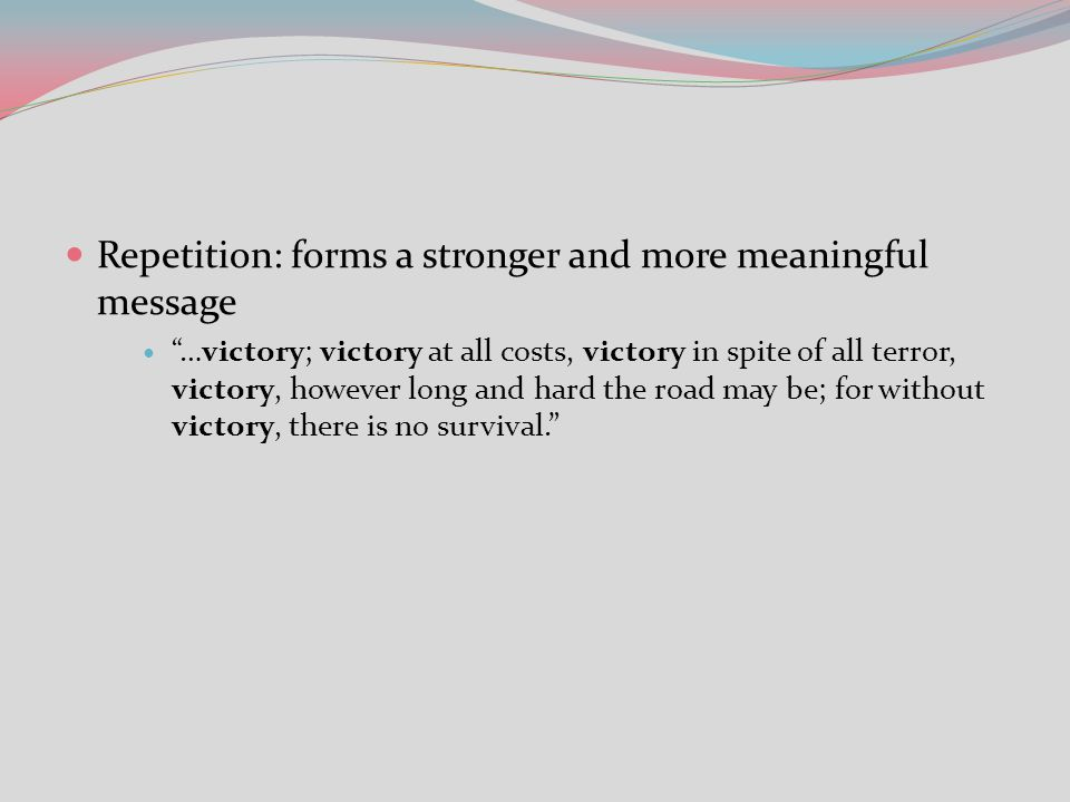 Repetition: forms a stronger and more meaningful message
