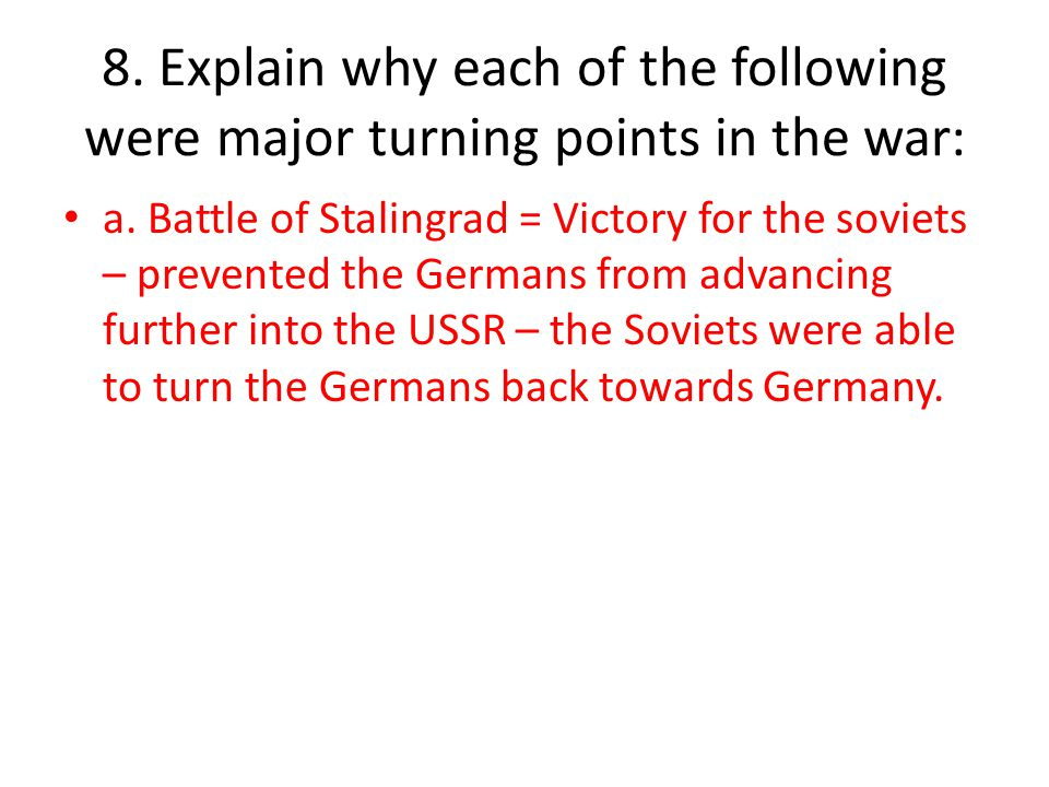 8. Explain why each of the following were major turning points in the war: