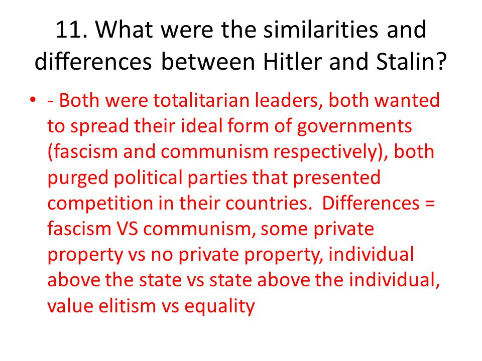 11. What were the similarities and differences between Hitler and Stalin