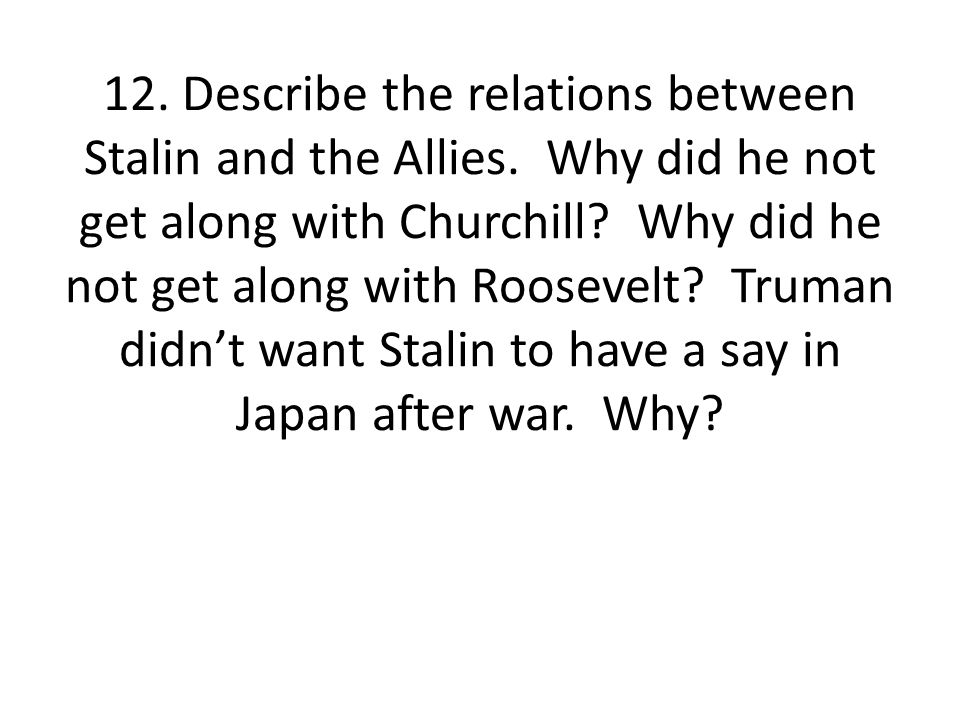 12. Describe the relations between Stalin and the Allies