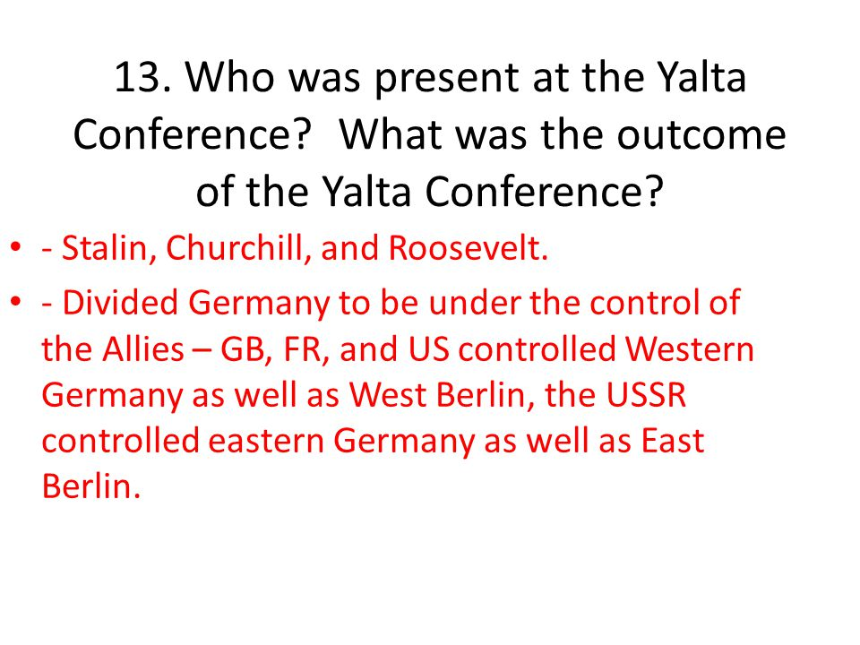 13. Who was present at the Yalta Conference