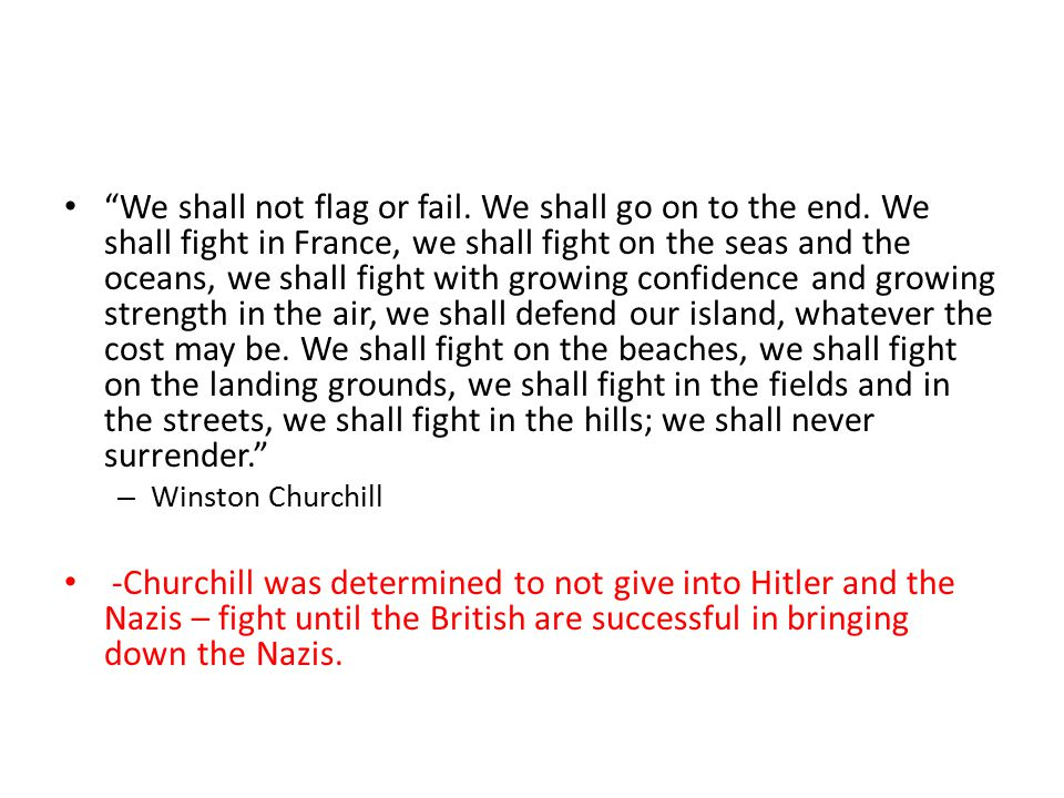 We shall not flag or fail. We shall go on to the end
