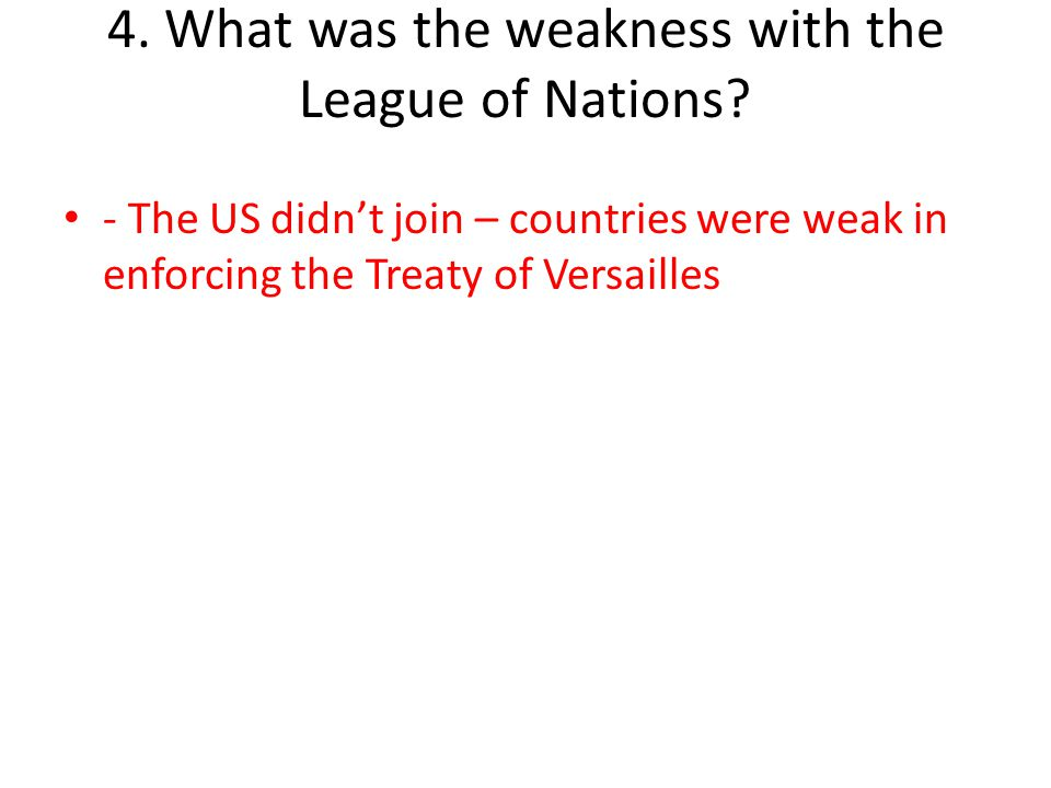 4. What was the weakness with the League of Nations
