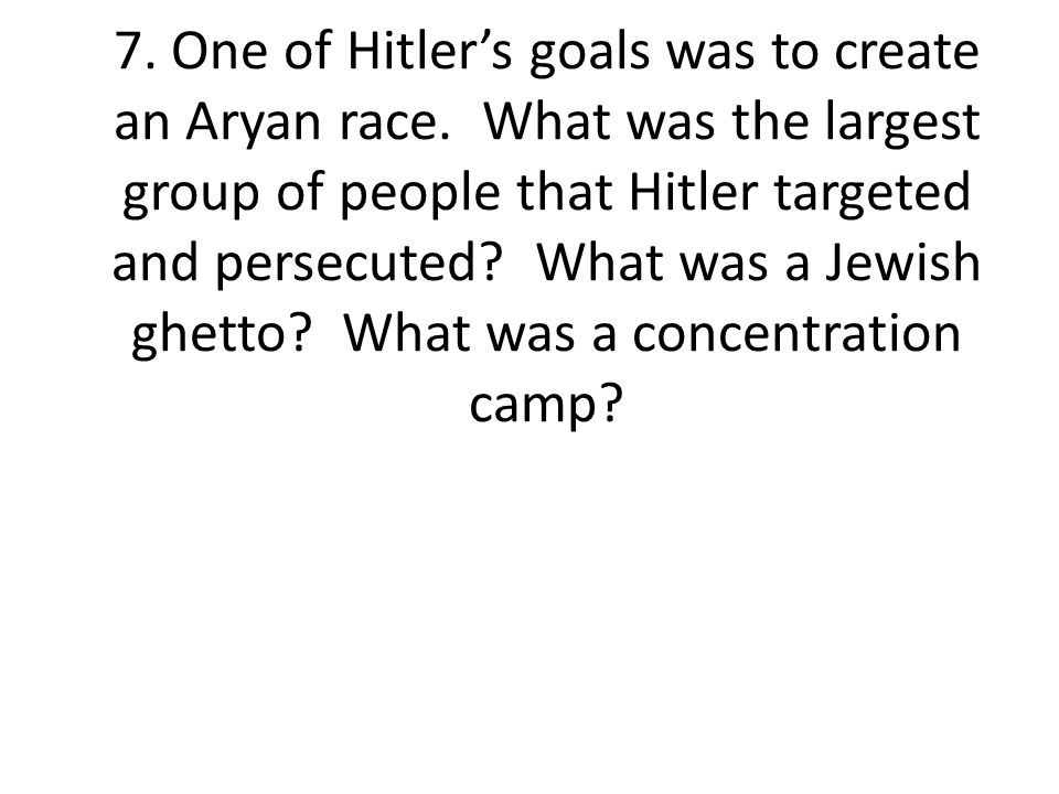 7. One of Hitler's goals was to create an Aryan race