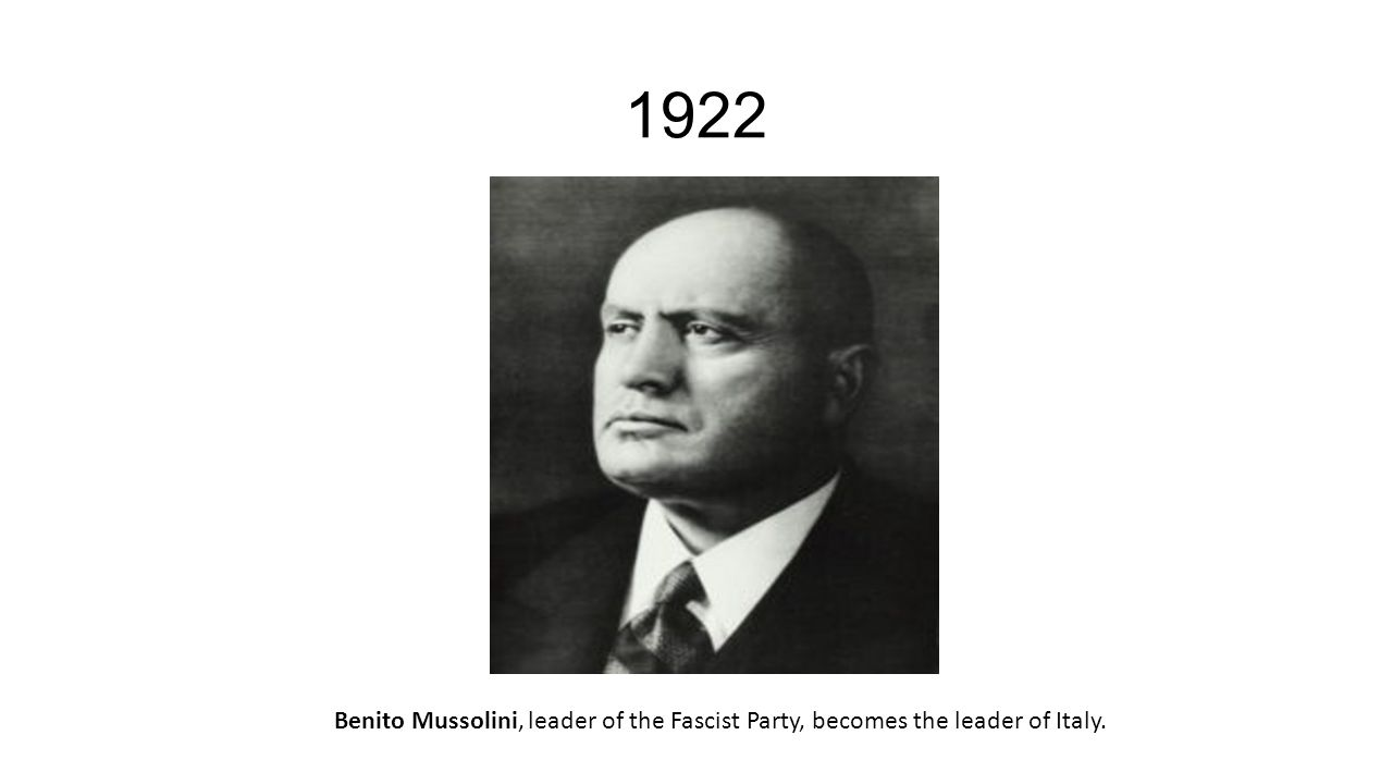1922 Benito Mussolini, leader of the Fascist Party, becomes the leader of Italy.