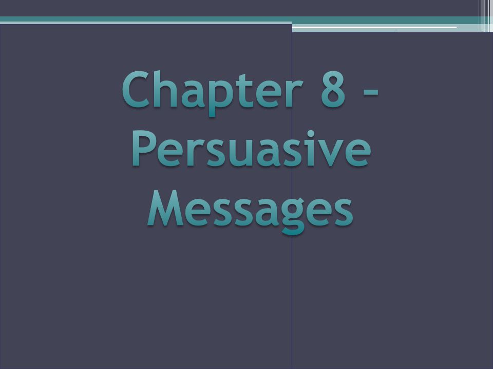 Chapter 8 – Persuasive Messages