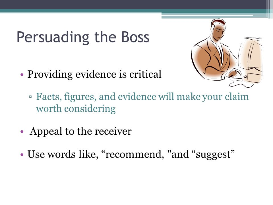 Persuading the Boss Providing evidence is critical
