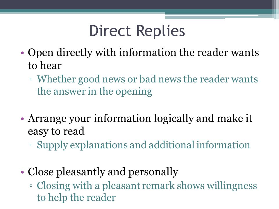 Direct Replies Open directly with information the reader wants to hear