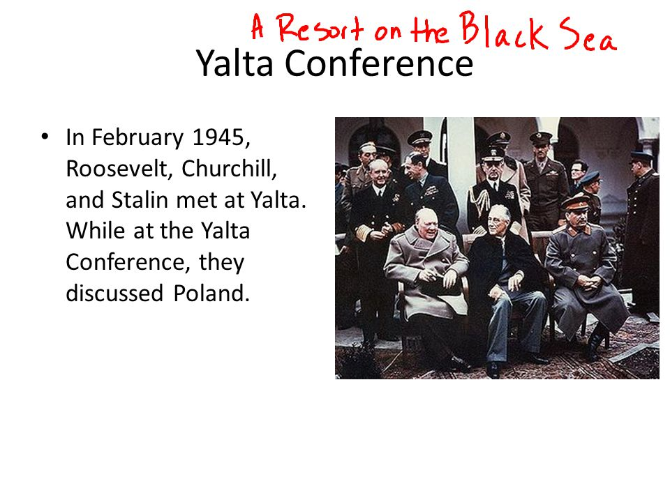 Yalta Conference In February 1945, Roosevelt, Churchill, and Stalin met at Yalta.