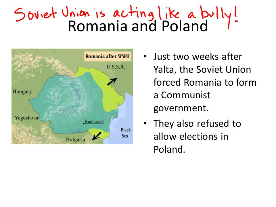 Romania and Poland Just two weeks after Yalta, the Soviet Union forced Romania to form a Communist government.