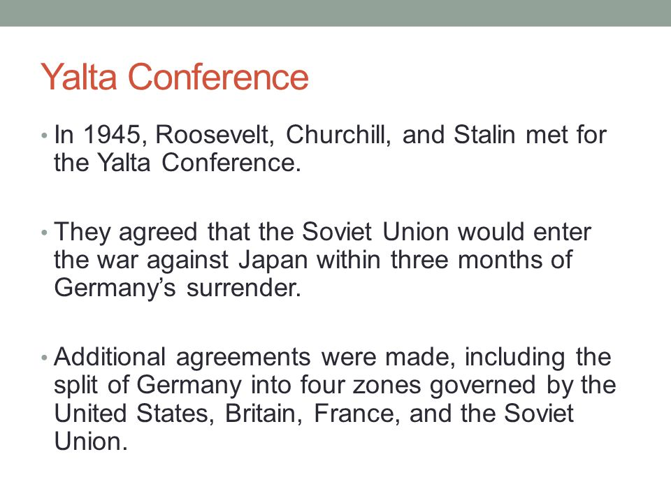 Yalta Conference In 1945, Roosevelt, Churchill, and Stalin met for the Yalta Conference.