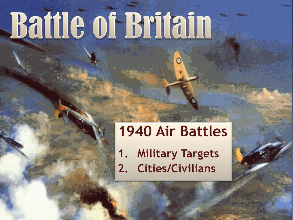 Battle of Britain 1940 Air Battles Military Targets Cities/Civilians