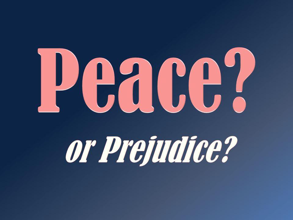 Peace or Prejudice