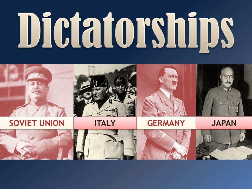 Dictatorships SOVIET UNION ITALY GERMANY JAPAN