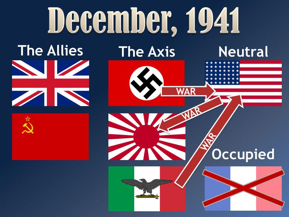 December, 1941 The Allies The Axis Neutral WAR WAR WAR Occupied