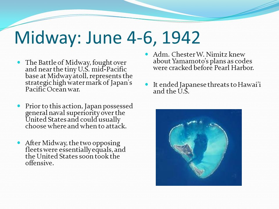Midway: June 4-6, 1942 Adm. Chester W. Nimitz knew about Yamamoto's plans as codes were cracked before Pearl Harbor.