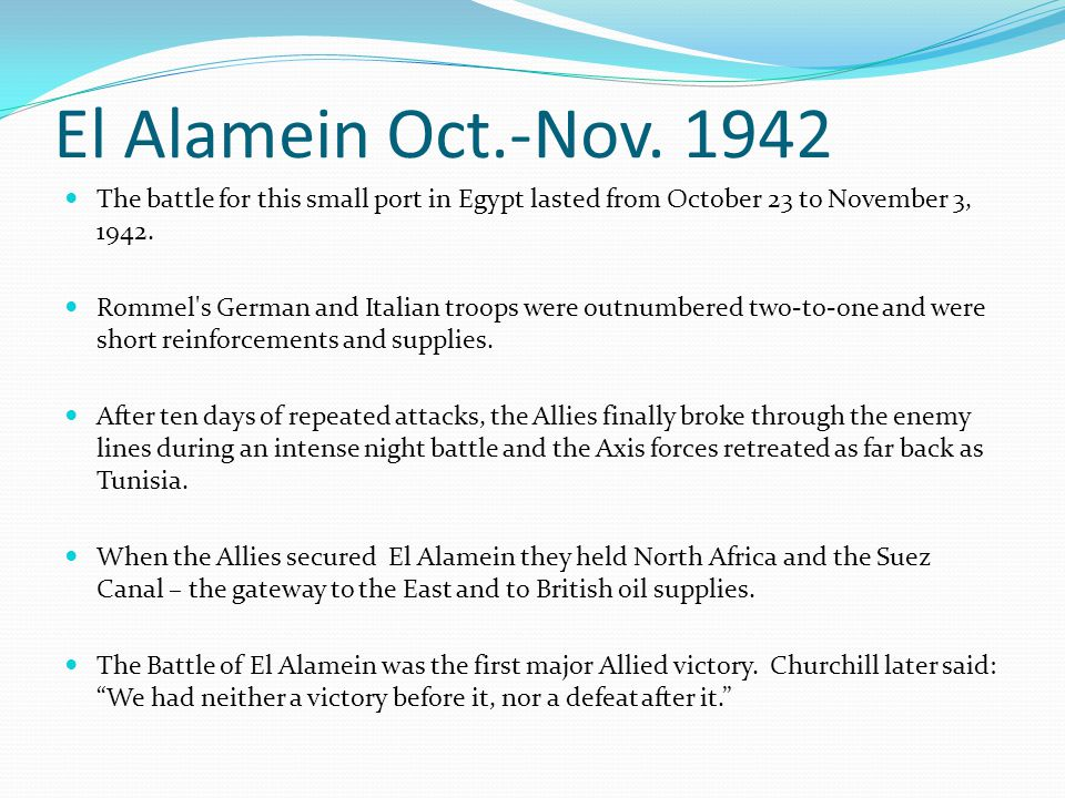 El Alamein Oct.-Nov. 1942 The battle for this small port in Egypt lasted from October 23 to November 3, 1942.