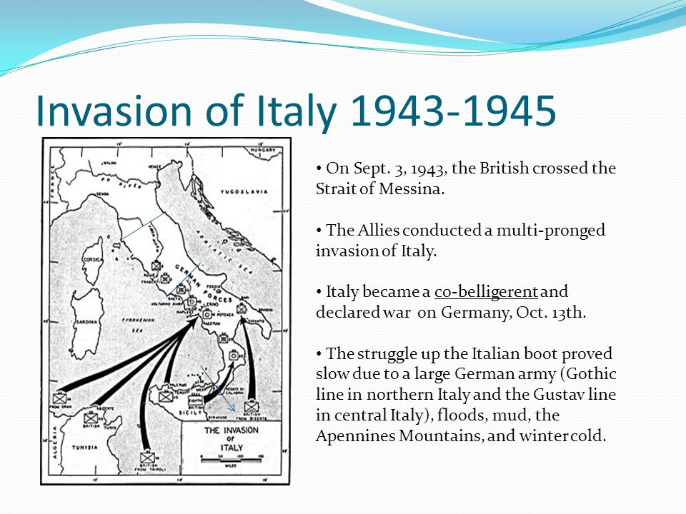 Invasion of Italy 1943-1945 On Sept. 3, 1943, the British crossed the Strait of Messina. The Allies conducted a multi-pronged invasion of Italy.