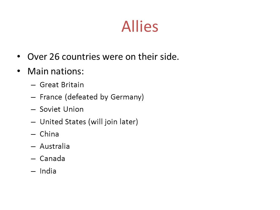 Allies Over 26 countries were on their side. Main nations: