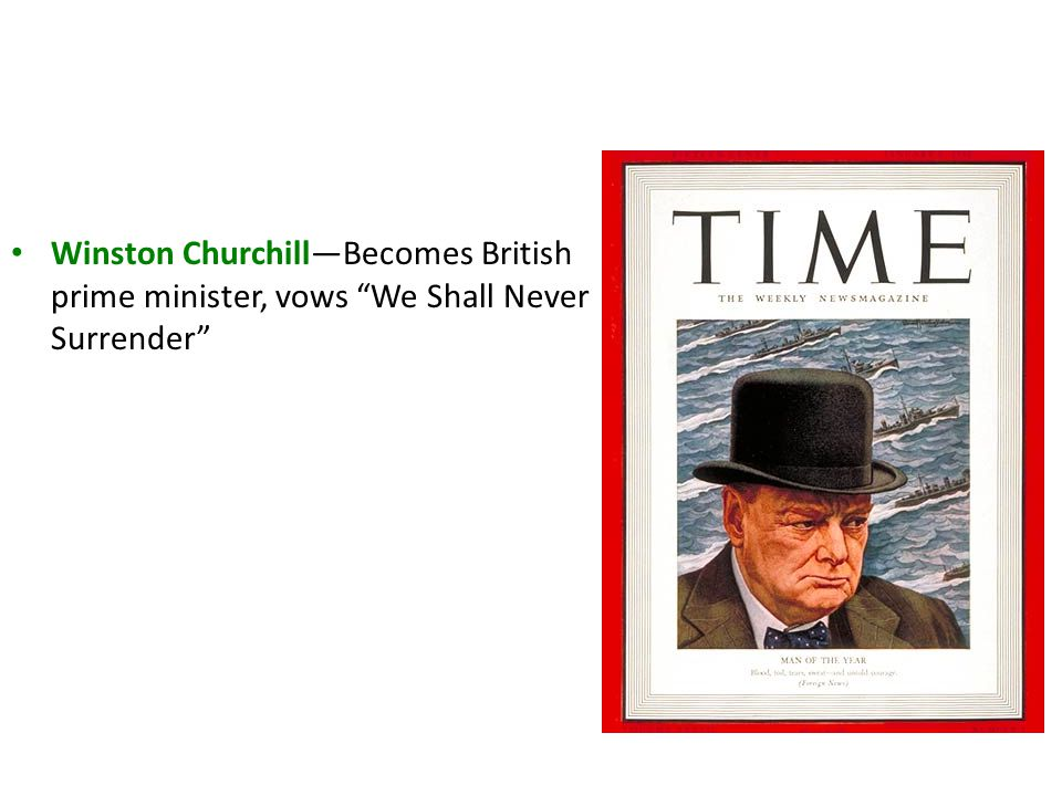 Winston Churchill—Becomes British prime minister, vows We Shall Never Surrender