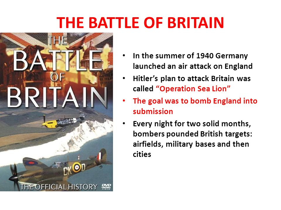 THE BATTLE OF BRITAIN In the summer of 1940 Germany launched an air attack on England.