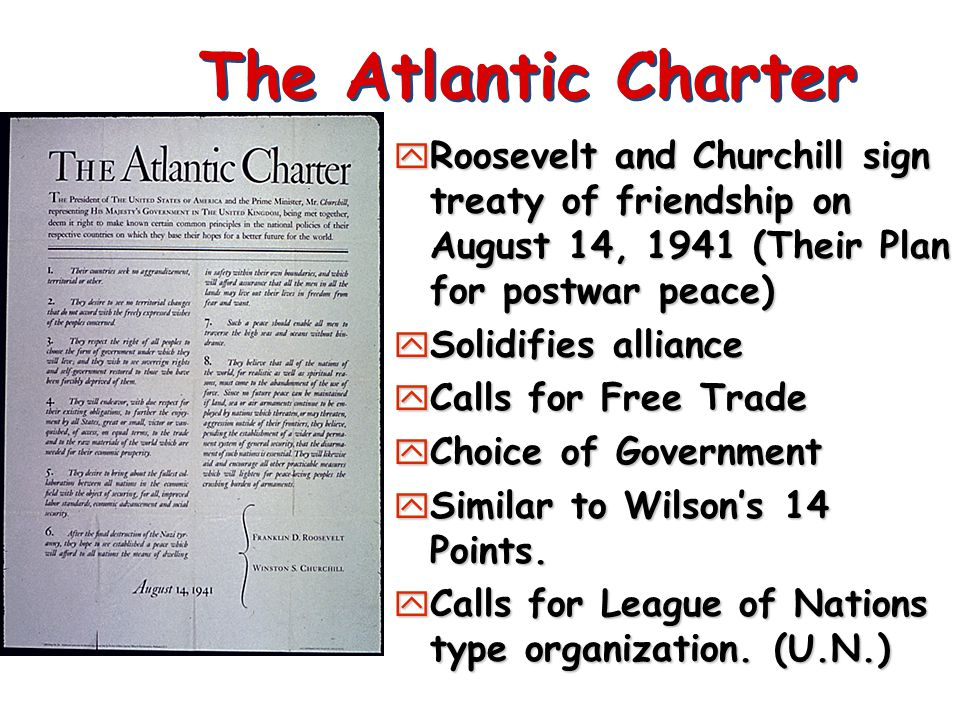 The Atlantic Charter Roosevelt and Churchill sign treaty of friendship on August 14, 1941 (Their Plan for postwar peace)