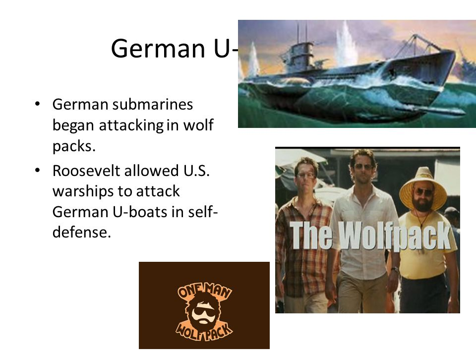 German U-boats German submarines began attacking in wolf packs.