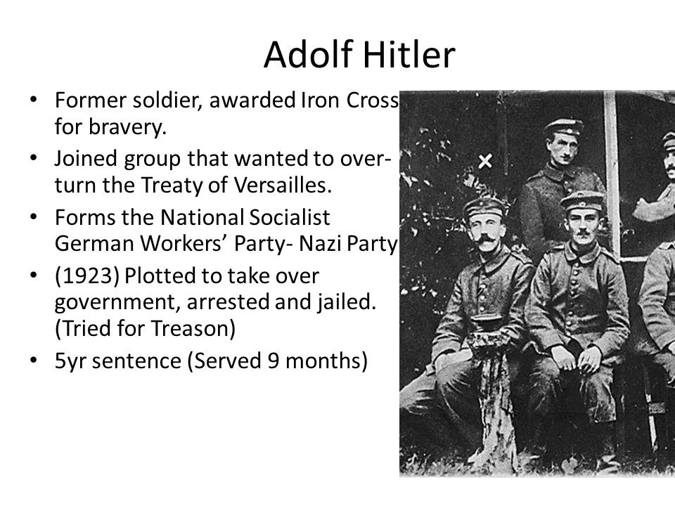 Adolf Hitler Former soldier, awarded Iron Cross for bravery.