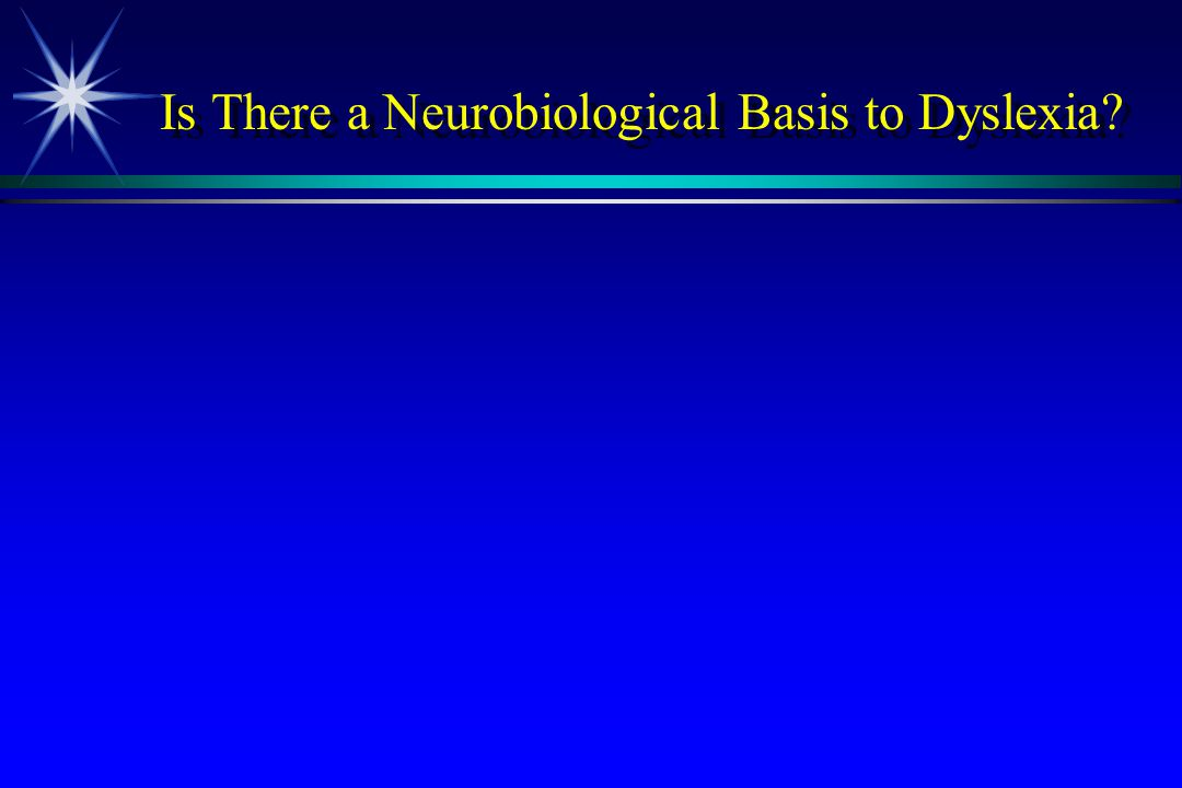 Is There a Neurobiological Basis to Dyslexia