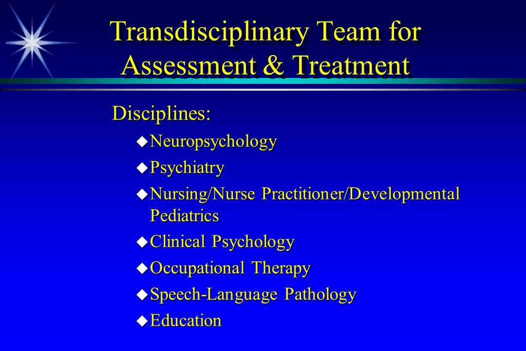 Transdisciplinary Team for Assessment & Treatment