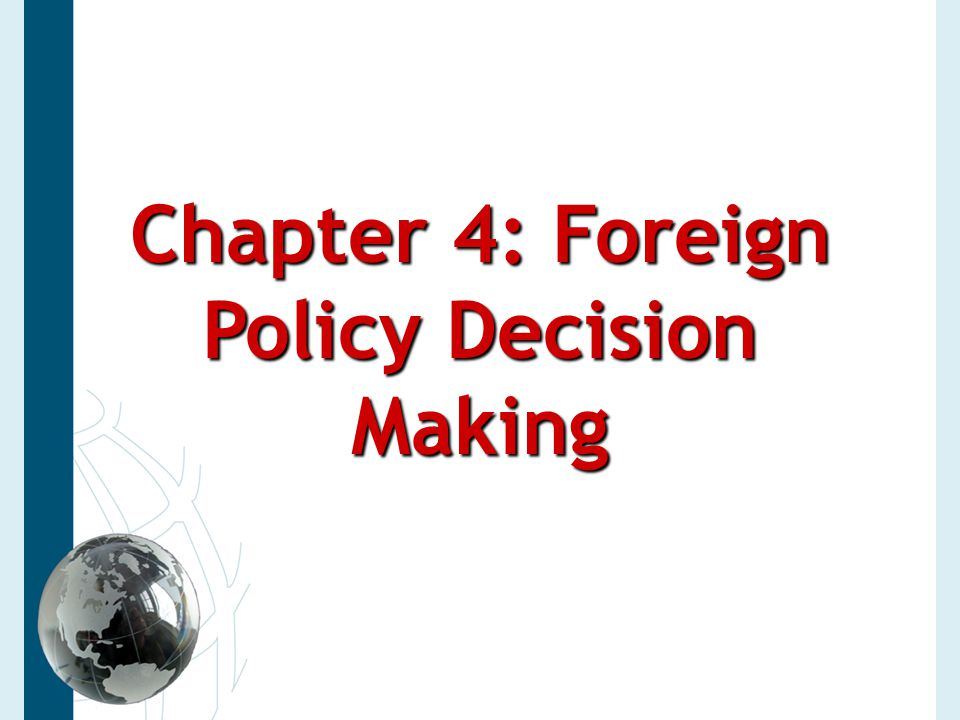 Chapter 4: Foreign Policy Decision Making