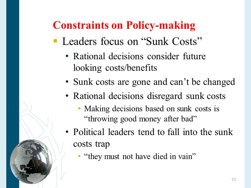 Constraints on Policy-making Leaders focus on Sunk Costs