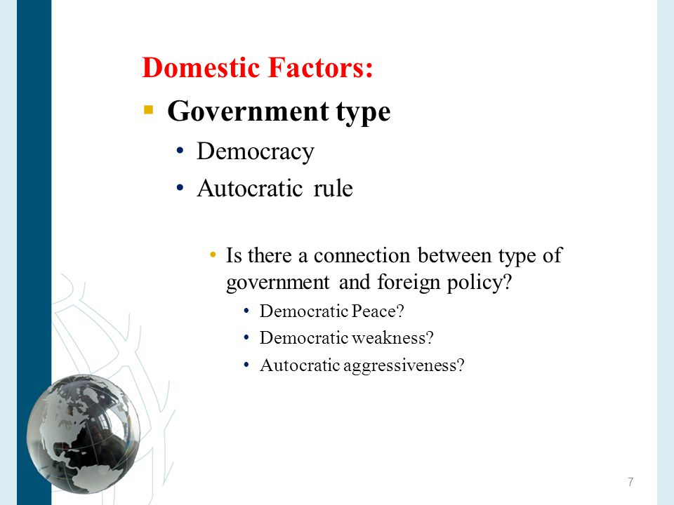 Domestic Factors: Government type Democracy Autocratic rule