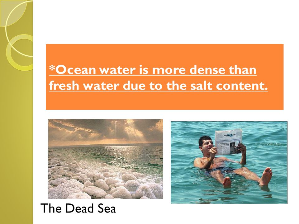 *Ocean water is more dense than fresh water due to the salt content.