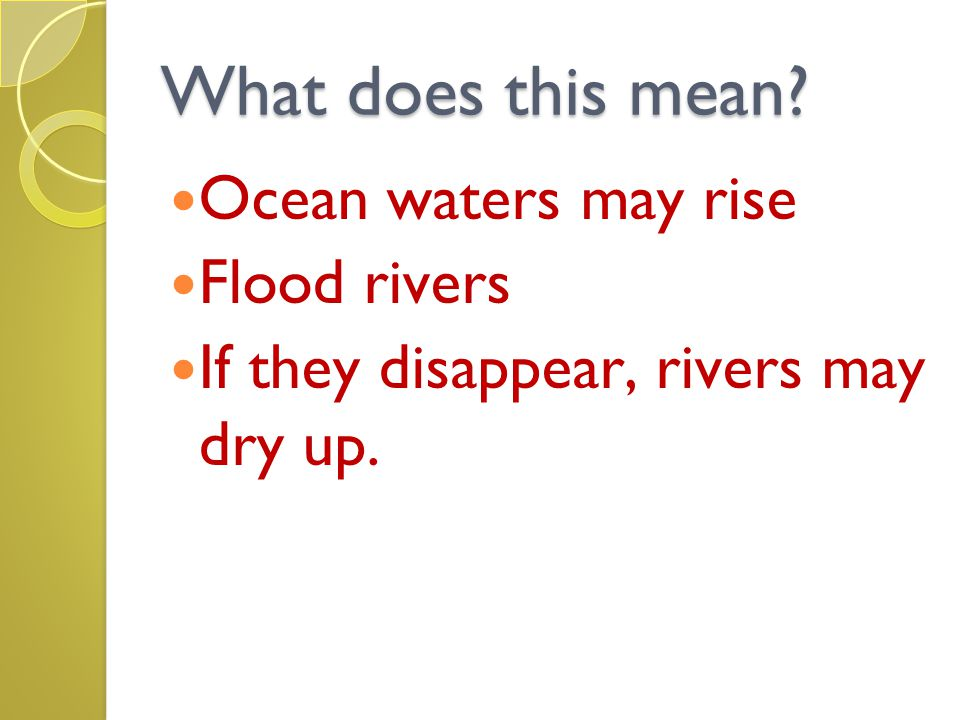 What does this mean Ocean waters may rise Flood rivers