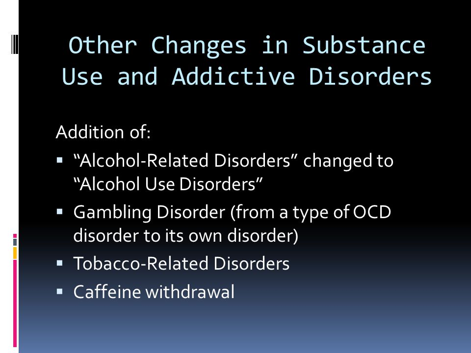 Other Changes in Substance Use and Addictive Disorders