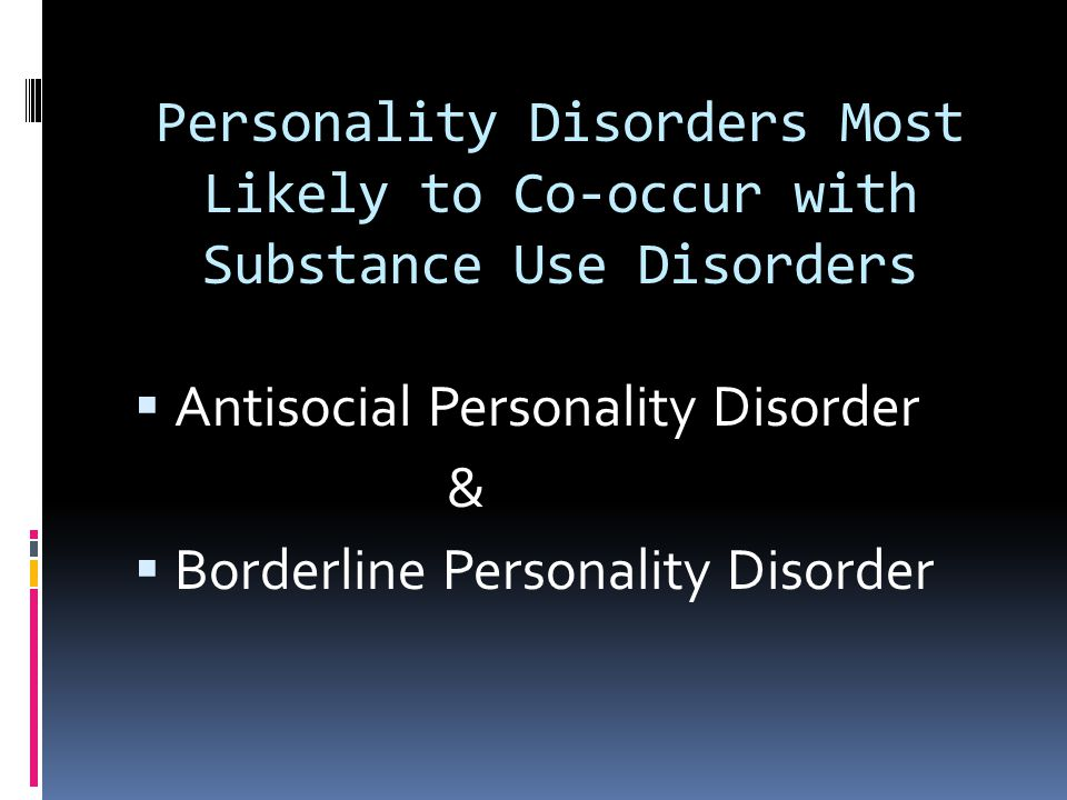 Personality Disorders Most Likely to Co-occur with Substance Use Disorders