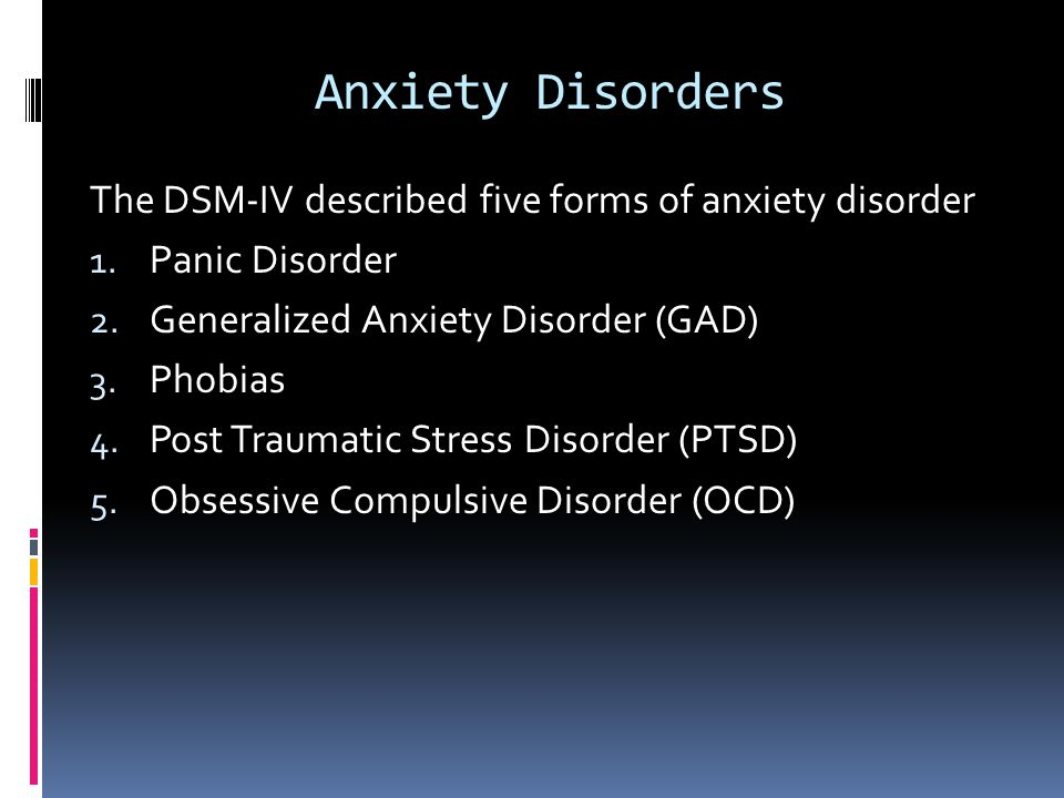 Anxiety Disorders The DSM-IV described five forms of anxiety disorder